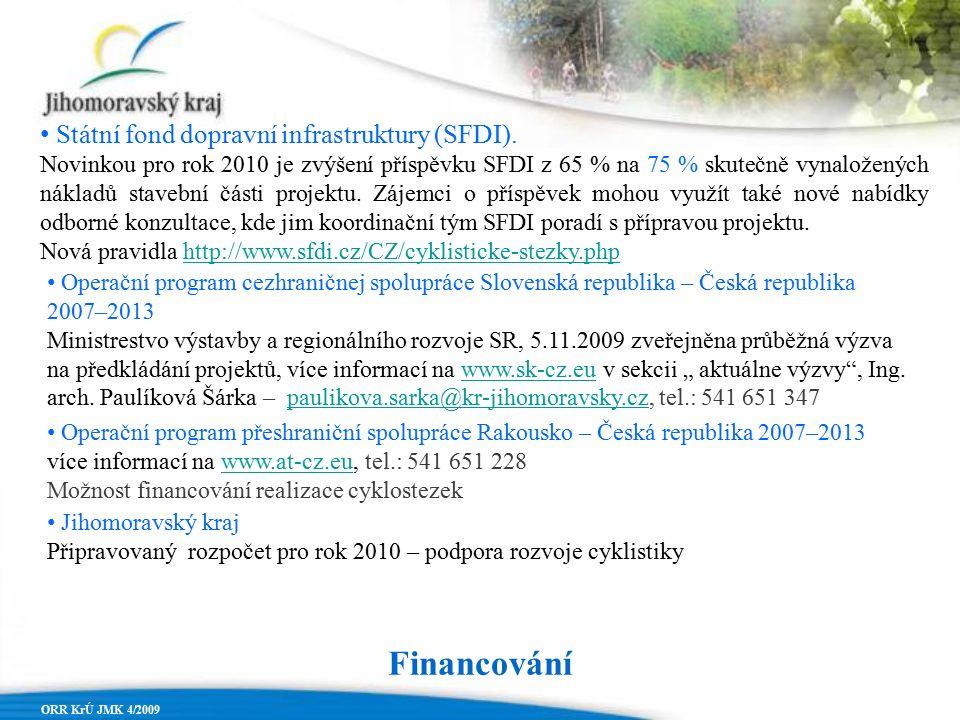 Financování ORR KrÚ JMK 4/2009 Státní fond dopravní infrastruktury (SFDI). Novinkou pro rok 2010 je zvýšení příspěvku SFDI z 65 % na 75 % skutečně vyn