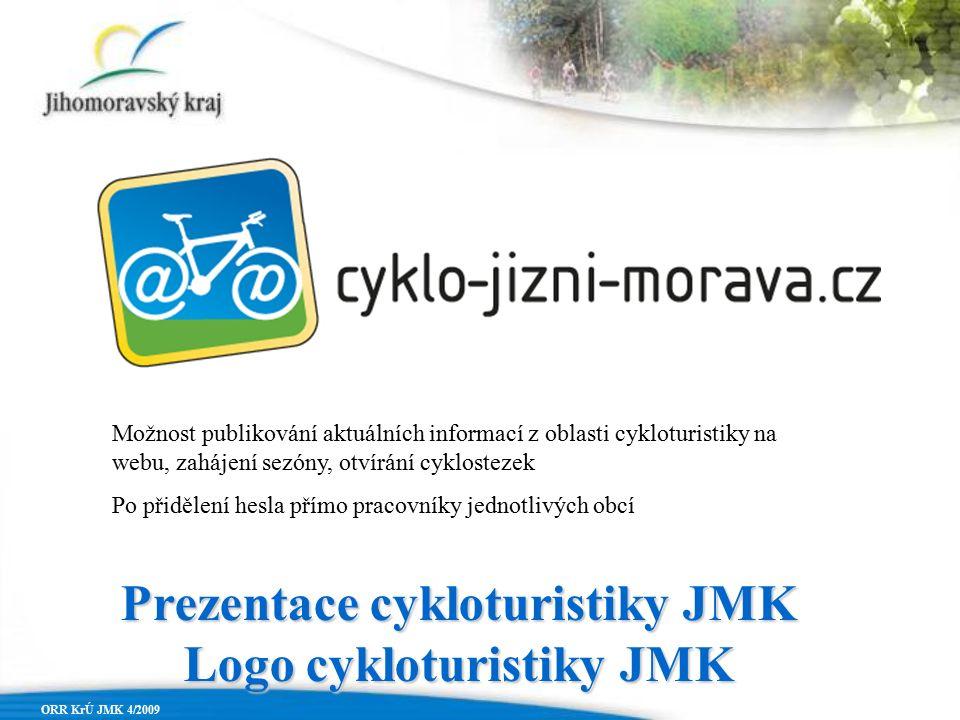 Prezentace cykloturistiky JMK Logo cykloturistiky JMK ORR KrÚ JMK 4/2009 Možnost publikování aktuálních informací z oblasti cykloturistiky na webu, zahájení sezóny, otvírání cyklostezek Po přidělení hesla přímo pracovníky jednotlivých obcí