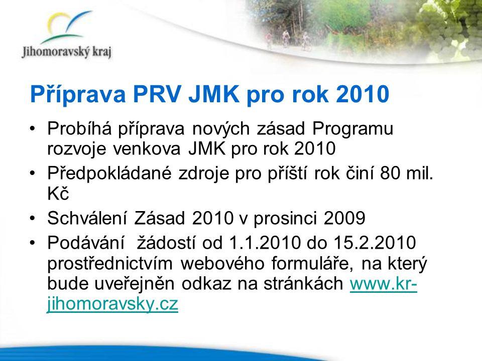 Probíhá příprava nových zásad Programu rozvoje venkova JMK pro rok 2010 Předpokládané zdroje pro příští rok činí 80 mil. Kč Schválení Zásad 2010 v pro