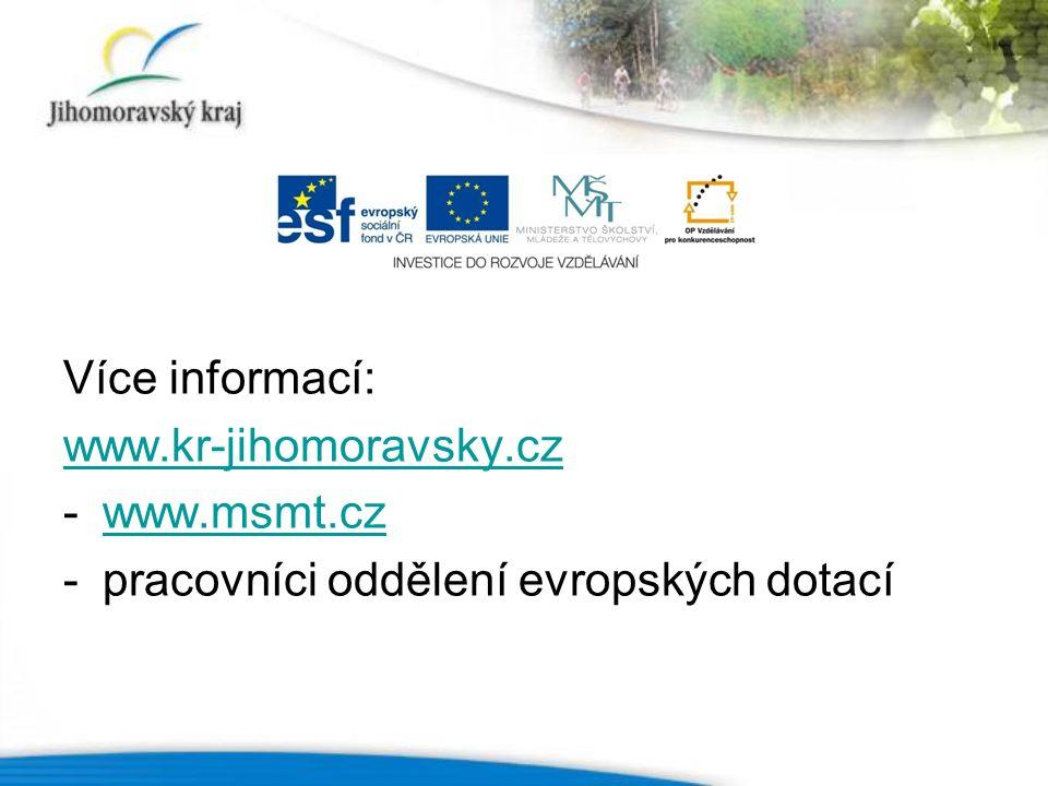 Více informací: www.kr-jihomoravsky.cz -www.msmt.czwww.msmt.cz -pracovníci oddělení evropských dotací