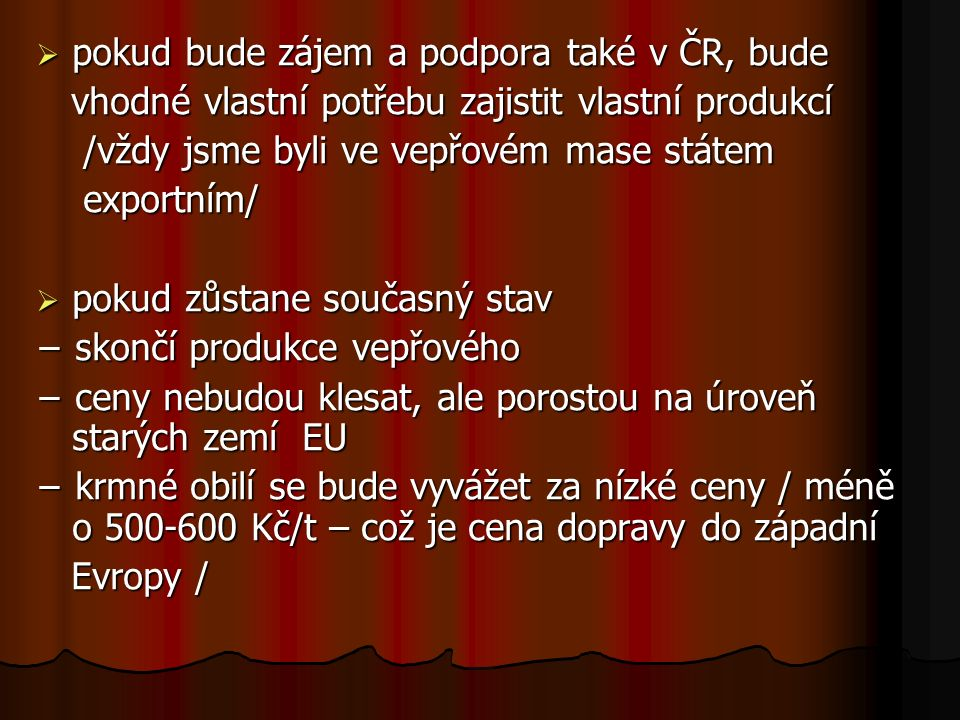  pokud bude zájem a podpora také v ČR, bude vhodné vlastní potřebu zajistit vlastní produkcí vhodné vlastní potřebu zajistit vlastní produkcí /vždy j