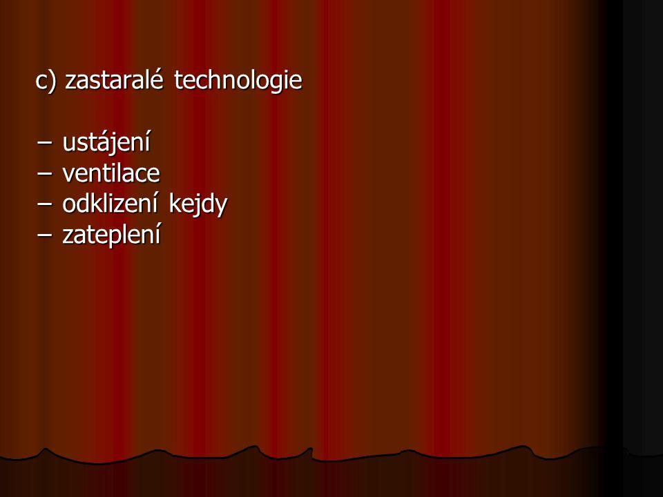 c) zastaralé technologie − ustájení − ventilace − odklizení kejdy − zateplení