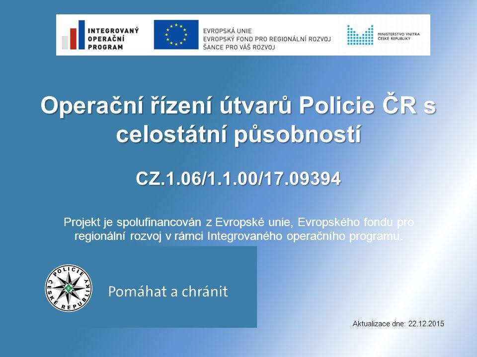 Operační řízení útvarů Policie ČR s celostátní působností CZ.1.06/1.1.00/17.09394 Operační řízení útvarů Policie ČR s celostátní působností CZ.1.06/1.1.00/17.09394 Projekt je spolufinancován z Evropské unie, Evropského fondu pro regionální rozvoj v rámci Integrovaného operačního programu.