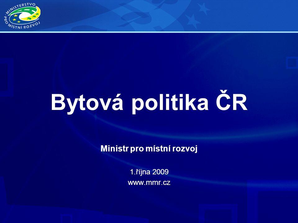 Bytová politika ČR Ministr pro místní rozvoj 1.října 2009 www.mmr.cz