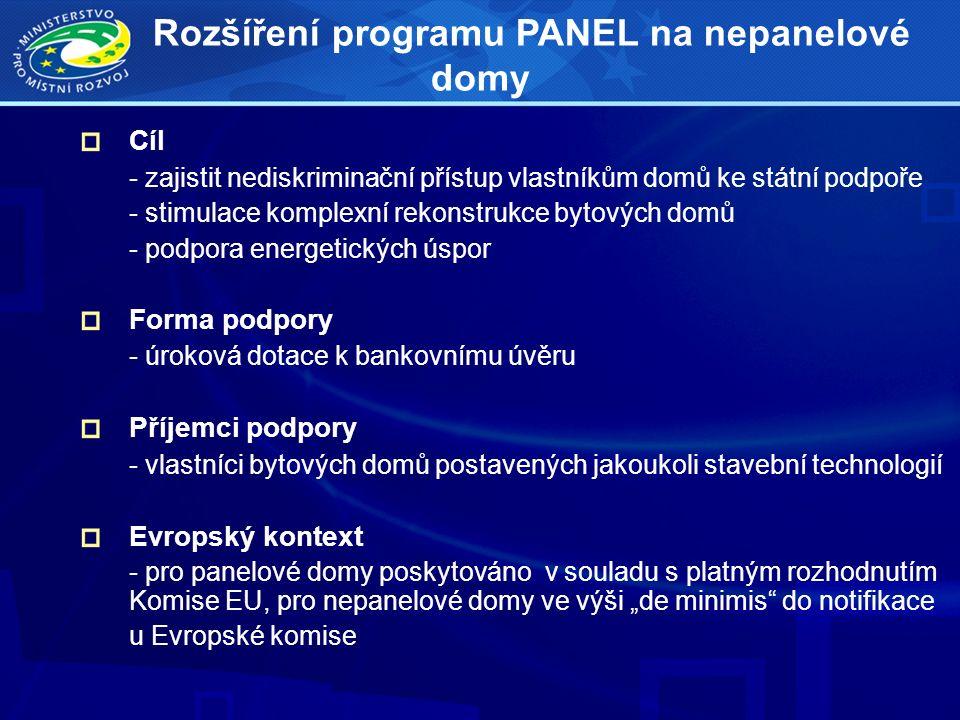 """Cíl - zajistit nediskriminační přístup vlastníkům domů ke státní podpoře - stimulace komplexní rekonstrukce bytových domů - podpora energetických úspor Forma podpory - úroková dotace k bankovnímu úvěru Příjemci podpory - vlastníci bytových domů postavených jakoukoli stavební technologií Evropský kontext - pro panelové domy poskytováno v souladu s platným rozhodnutím Komise EU, pro nepanelové domy ve výši """"de minimis do notifikace u Evropské komise Rozšíření programu PANEL na nepanelové domy"""