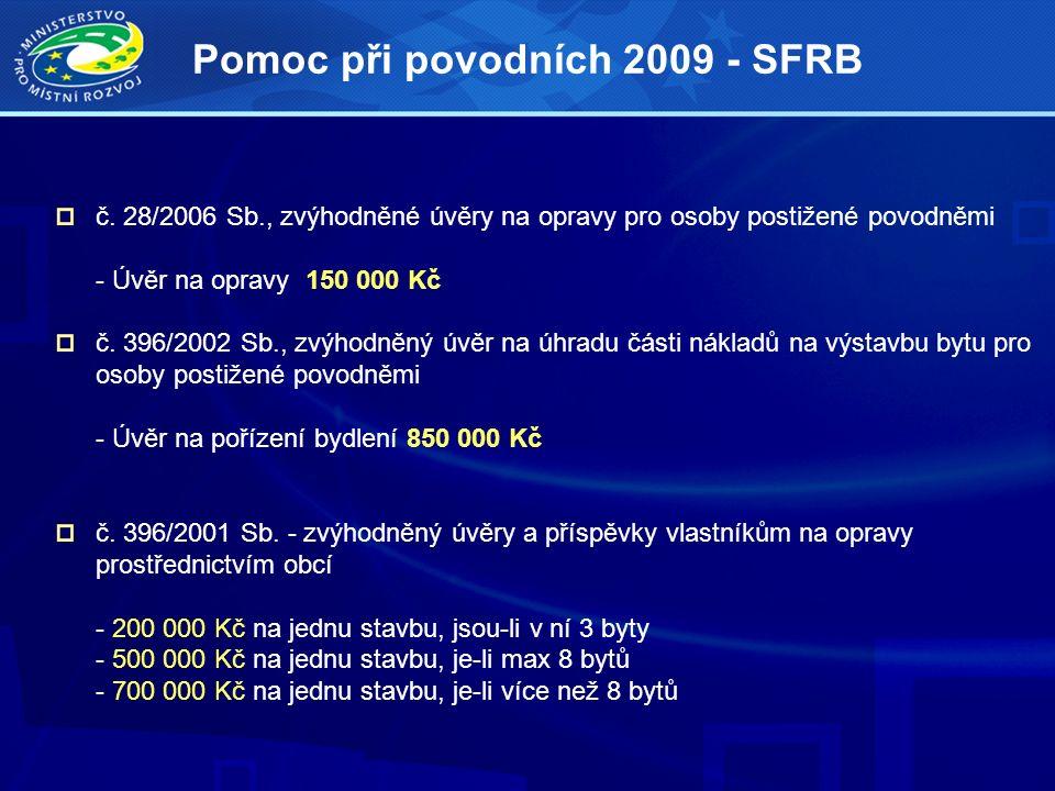 Pomoc při povodních 2009 - SFRB č. 28/2006 Sb., zvýhodněné úvěry na opravy pro osoby postižené povodněmi - Úvěr na opravy 150 000 Kč č. 396/2002 Sb.,