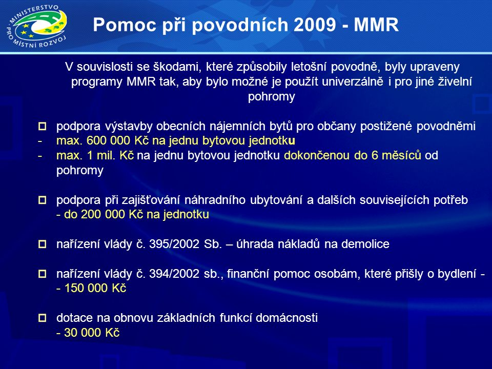 Pomoc při povodních 2009 - MMR V souvislosti se škodami, které způsobily letošní povodně, byly upraveny programy MMR tak, aby bylo možné je použít uni