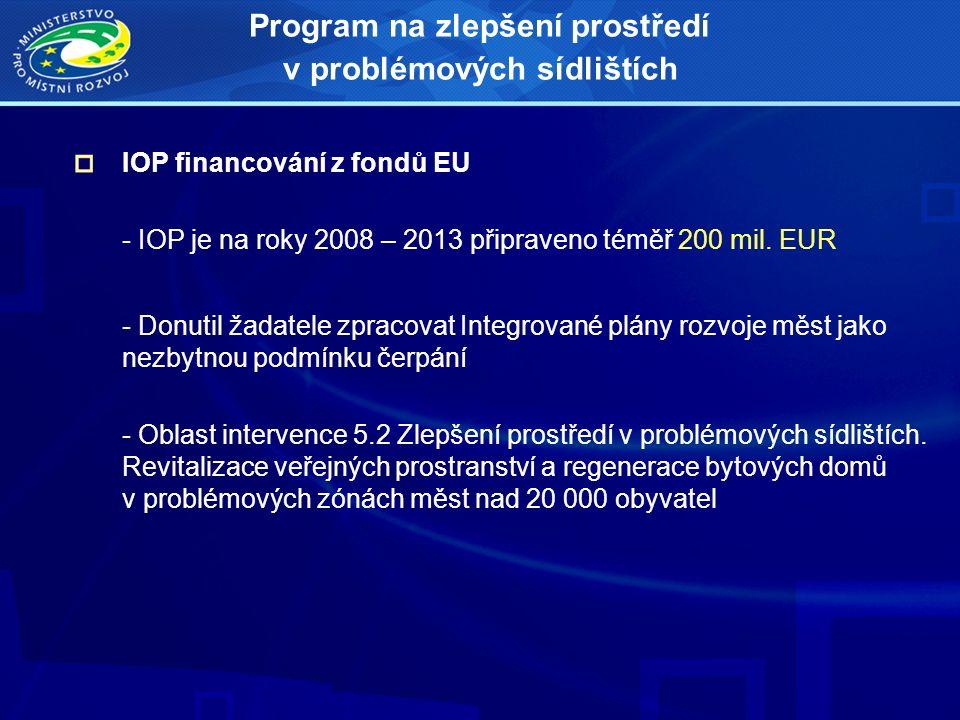 IOP financování z fondů EU - IOP je na roky 2008 – 2013 připraveno téměř 200 mil. EUR - Donutil žadatele zpracovat Integrované plány rozvoje měst jako