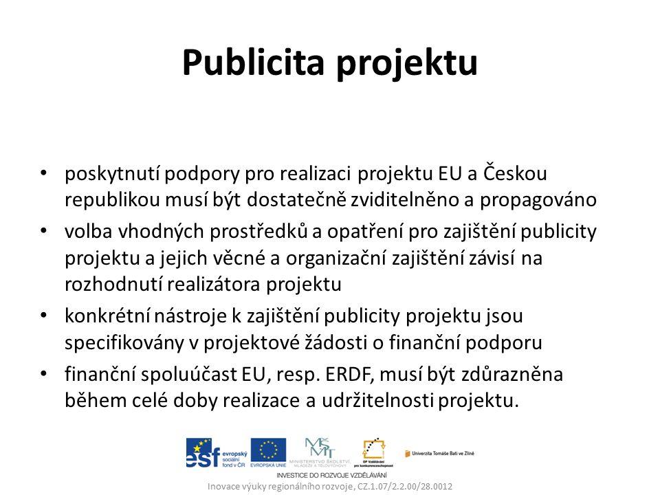 Publicita projektu poskytnutí podpory pro realizaci projektu EU a Českou republikou musí být dostatečně zviditelněno a propagováno volba vhodných prostředků a opatření pro zajištění publicity projektu a jejich věcné a organizační zajištění závisí na rozhodnutí realizátora projektu konkrétní nástroje k zajištění publicity projektu jsou specifikovány v projektové žádosti o finanční podporu finanční spoluúčast EU, resp.