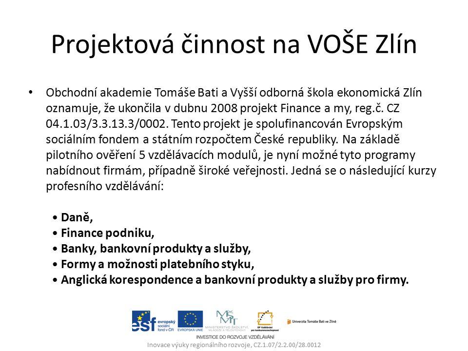 Projektová činnost na VOŠE Zlín Obchodní akademie Tomáše Bati a Vyšší odborná škola ekonomická Zlín oznamuje, že ukončila v dubnu 2008 projekt Finance a my, reg.č.