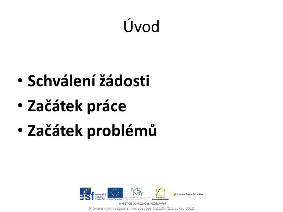 Úvod Schválení žádosti Začátek práce Začátek problémů Inovace výuky regionálního rozvoje, CZ.1.07/2.2.00/28.0012
