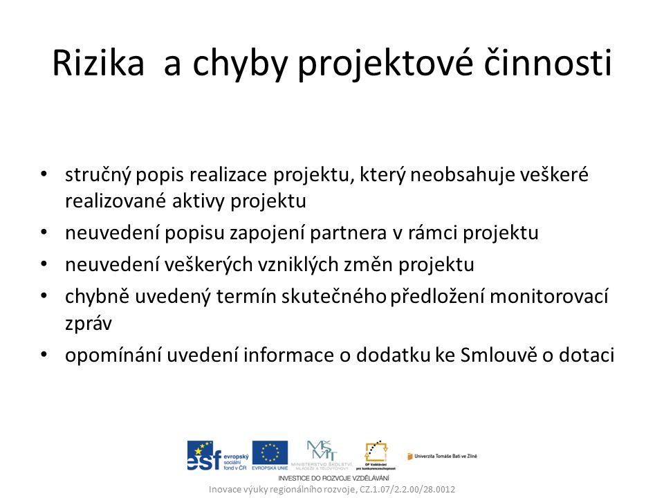 Rizika a chyby projektové činnosti stručný popis realizace projektu, který neobsahuje veškeré realizované aktivy projektu neuvedení popisu zapojení partnera v rámci projektu neuvedení veškerých vzniklých změn projektu chybně uvedený termín skutečného předložení monitorovací zpráv opomínání uvedení informace o dodatku ke Smlouvě o dotaci Inovace výuky regionálního rozvoje, CZ.1.07/2.2.00/28.0012