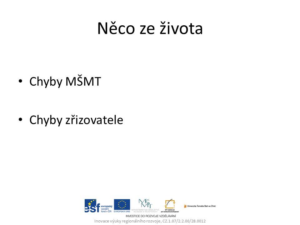 Něco ze života Chyby MŠMT Chyby zřizovatele Inovace výuky regionálního rozvoje, CZ.1.07/2.2.00/28.0012