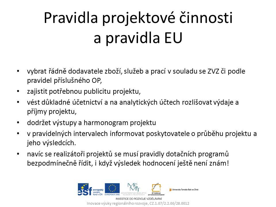 Pravidla projektové činnosti a pravidla EU vybrat řádně dodavatele zboží, služeb a prací v souladu se ZVZ či podle pravidel příslušného OP, zajistit potřebnou publicitu projektu, vést důkladné účetnictví a na analytických účtech rozlišovat výdaje a příjmy projektu, dodržet výstupy a harmonogram projektu v pravidelných intervalech informovat poskytovatele o průběhu projektu a jeho výsledcích.