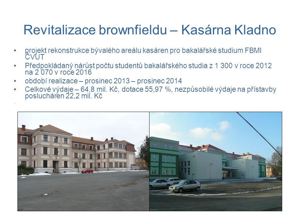 Revitalizace brownfieldu – Kasárna Kladno projekt rekonstrukce bývalého areálu kasáren pro bakalářské studium FBMI ČVUT Předpokládaný nárůst počtu studentů bakalářského studia z 1 300 v roce 2012 na 2 070 v roce 2016 období realizace – prosinec 2013 – prosinec 2014 Celkové výdaje – 64,8 mil.
