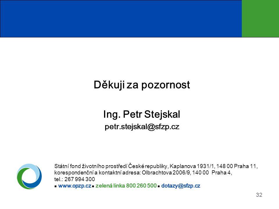 32 Děkuji za pozornost Ing. Petr Stejskal petr.stejskal@sfzp.cz Státní fond životního prostředí České republiky, Kaplanova 1931/1, 148 00 Praha 11, ko