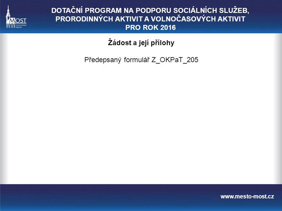 www.mesto-most.cz Žádost a její přílohy Předepsaný formulář Z_OKPaT_205 DOTAČNÍ PROGRAM NA PODPORU SOCIÁLNÍCH SLUŽEB, PRORODINNÝCH AKTIVIT A VOLNOČASOVÝCH AKTIVIT PRO ROK 2016