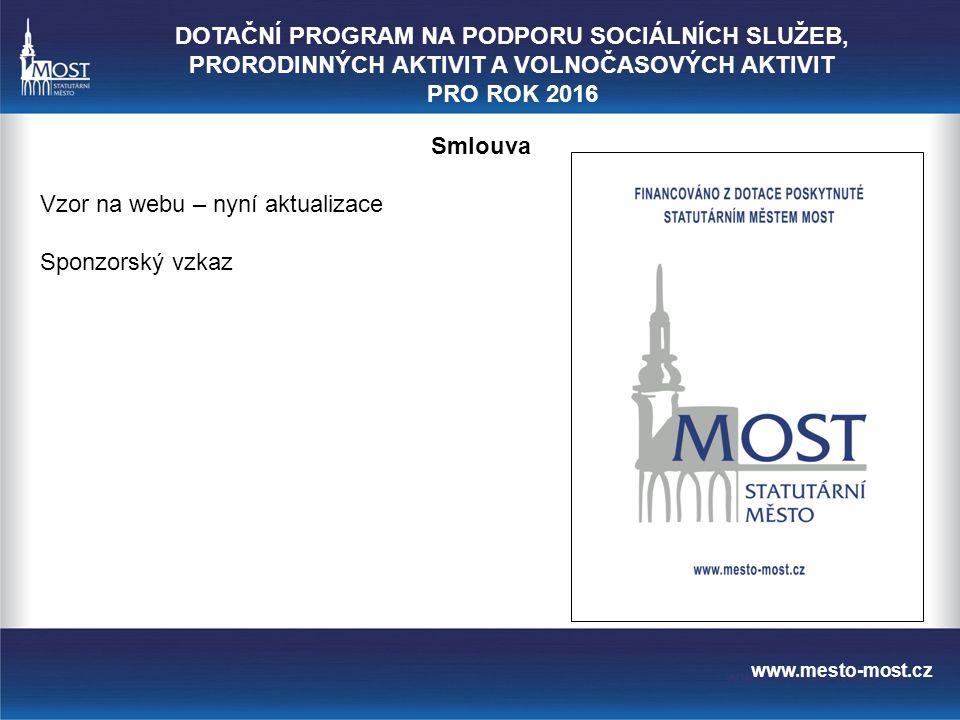 www.mesto-most.cz Smlouva Vzor na webu – nyní aktualizace Sponzorský vzkaz DOTAČNÍ PROGRAM NA PODPORU SOCIÁLNÍCH SLUŽEB, PRORODINNÝCH AKTIVIT A VOLNOČASOVÝCH AKTIVIT PRO ROK 2016