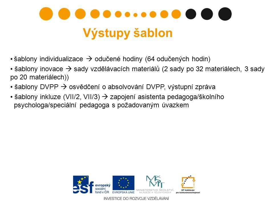 šablony individualizace  odučené hodiny (64 odučených hodin) šablony inovace  sady vzdělávacích materiálů (2 sady po 32 materiálech, 3 sady po 20 materiálech)) šablony DVPP  osvědčení o absolvování DVPP, výstupní zpráva šablony inkluze (VII/2, VII/3)  zapojení asistenta pedagoga/školního psychologa/speciální pedagoga s požadovaným úvazkem Výstupy šablon