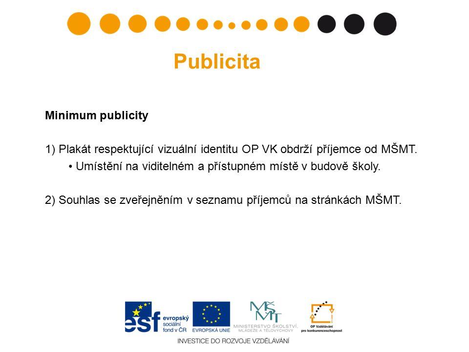 Minimum publicity 1) Plakát respektující vizuální identitu OP VK obdrží příjemce od MŠMT. Umístění na viditelném a přístupném místě v budově školy. 2)