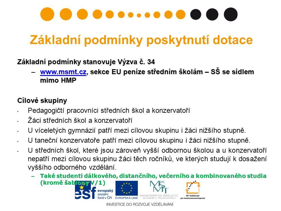 Základní podmínky poskytnutí dotace Základní podmínky stanovuje Výzva č. 34 –www.msmt.cz, sekce EU peníze středním školám – SŠ se sídlem mimo HMP www.