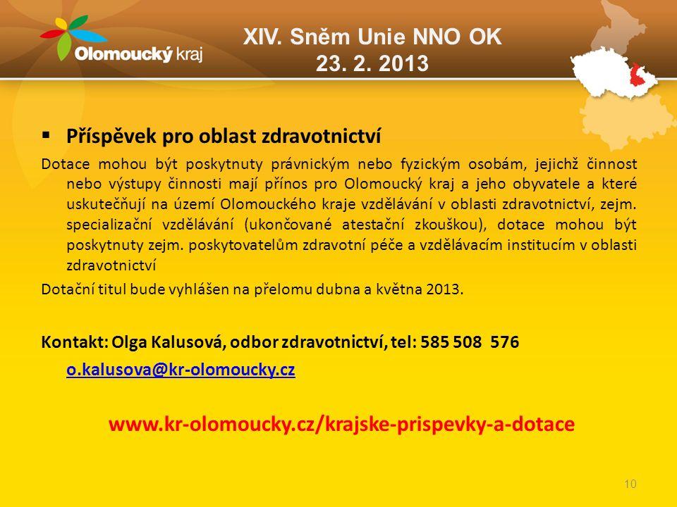 XIV. Sněm Unie NNO OK 23. 2. 2013  Příspěvek pro oblast zdravotnictví Dotace mohou být poskytnuty právnickým nebo fyzickým osobám, jejichž činnost ne