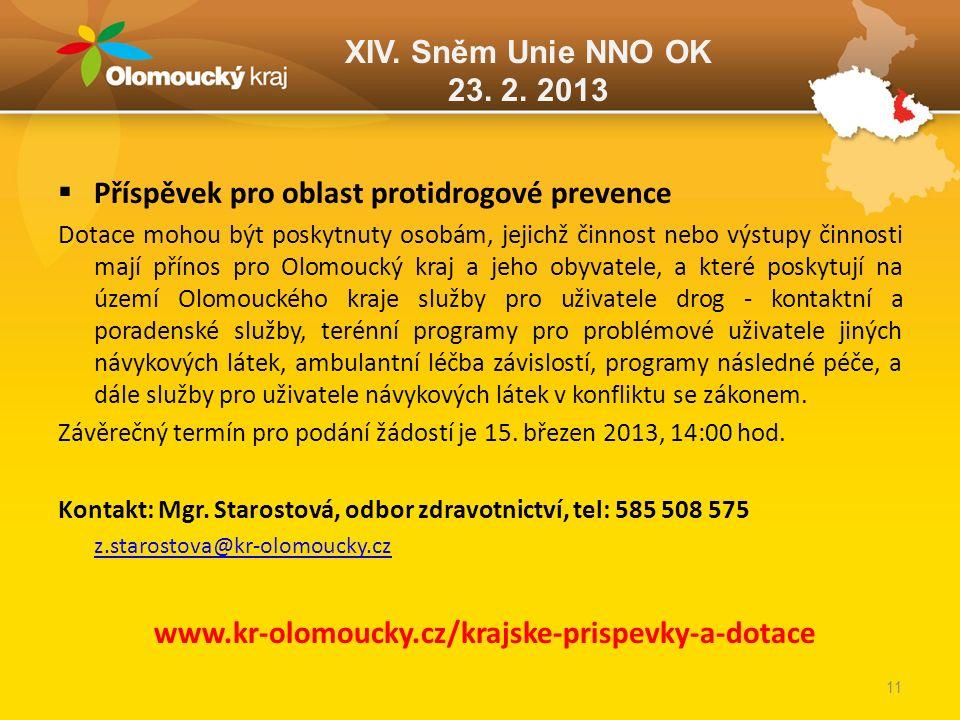 XIV. Sněm Unie NNO OK 23. 2. 2013  Příspěvek pro oblast protidrogové prevence Dotace mohou být poskytnuty osobám, jejichž činnost nebo výstupy činnos