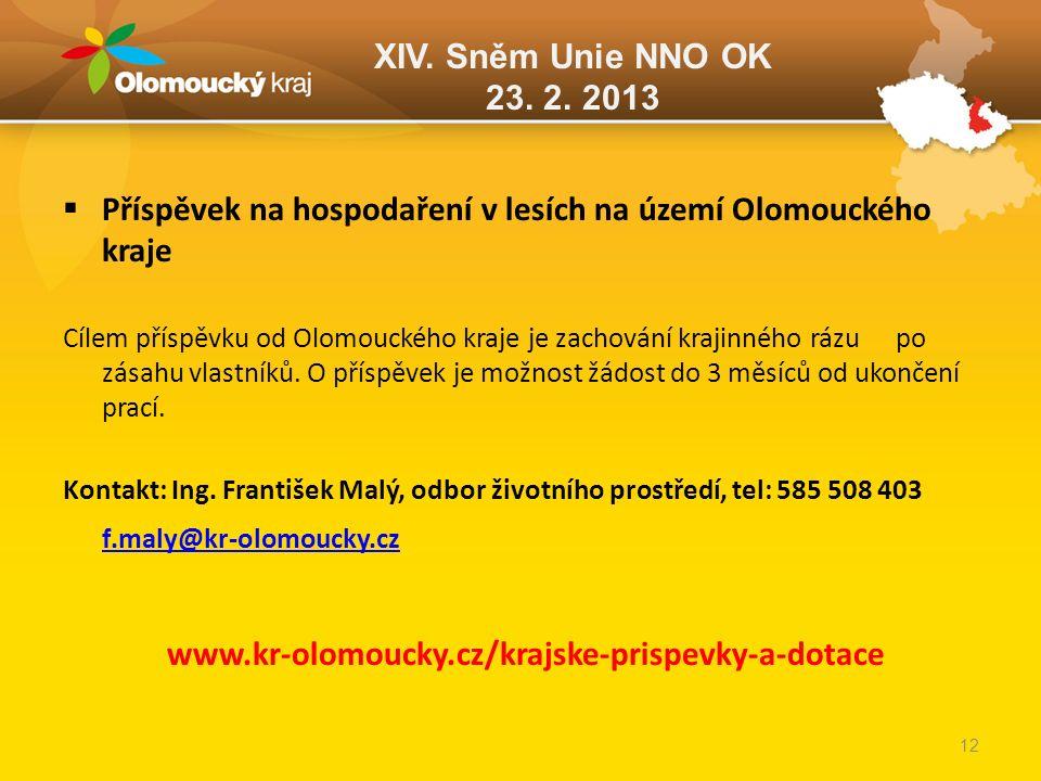 XIV. Sněm Unie NNO OK 23. 2. 2013  Příspěvek na hospodaření v lesích na území Olomouckého kraje Cílem příspěvku od Olomouckého kraje je zachování kra
