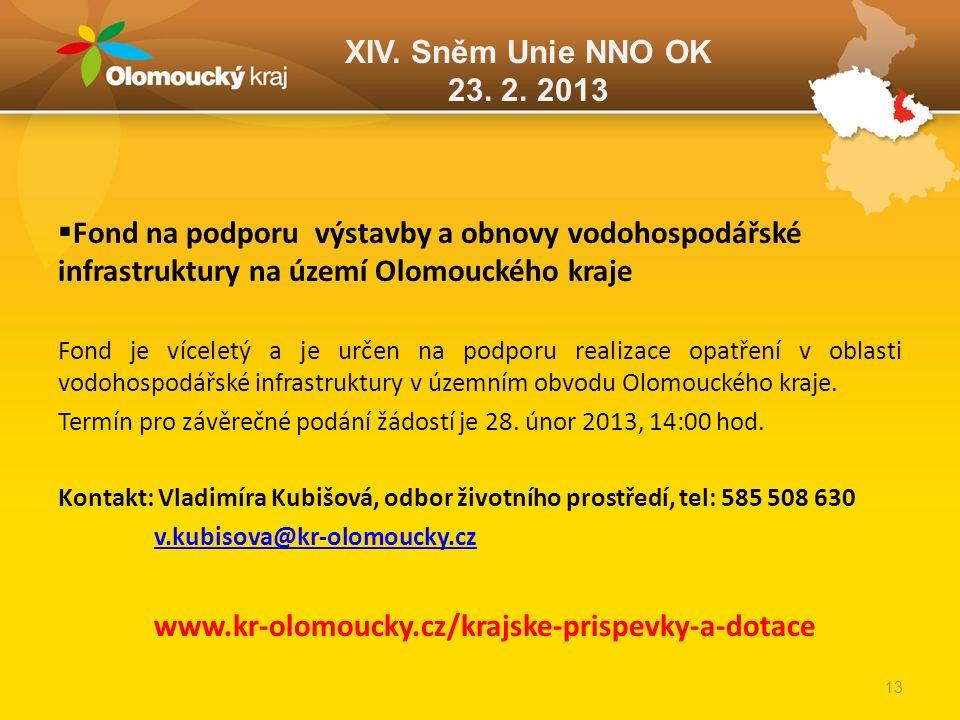 XIV. Sněm Unie NNO OK 23. 2. 2013  Fond na podporu výstavby a obnovy vodohospodářské infrastruktury na území Olomouckého kraje Fond je víceletý a je