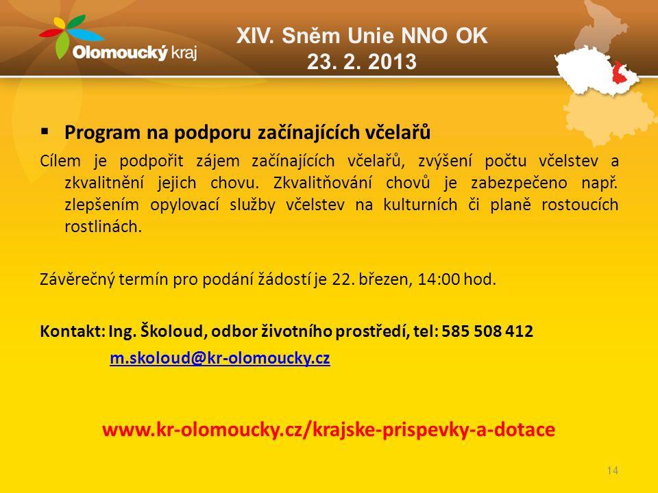 XIV. Sněm Unie NNO OK 23. 2. 2013  Program na podporu začínajících včelařů Cílem je podpořit zájem začínajících včelařů, zvýšení počtu včelstev a zkv