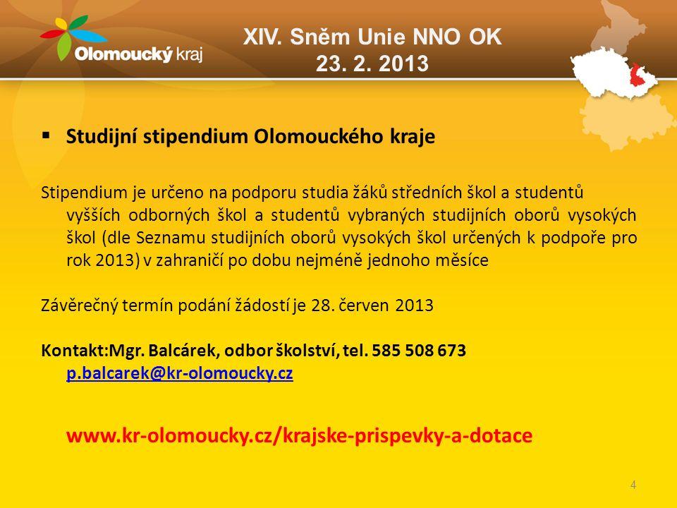XIV. Sněm Unie NNO OK 23. 2. 2013  Studijní stipendium Olomouckého kraje Stipendium je určeno na podporu studia žáků středních škol a studentů vyššíc