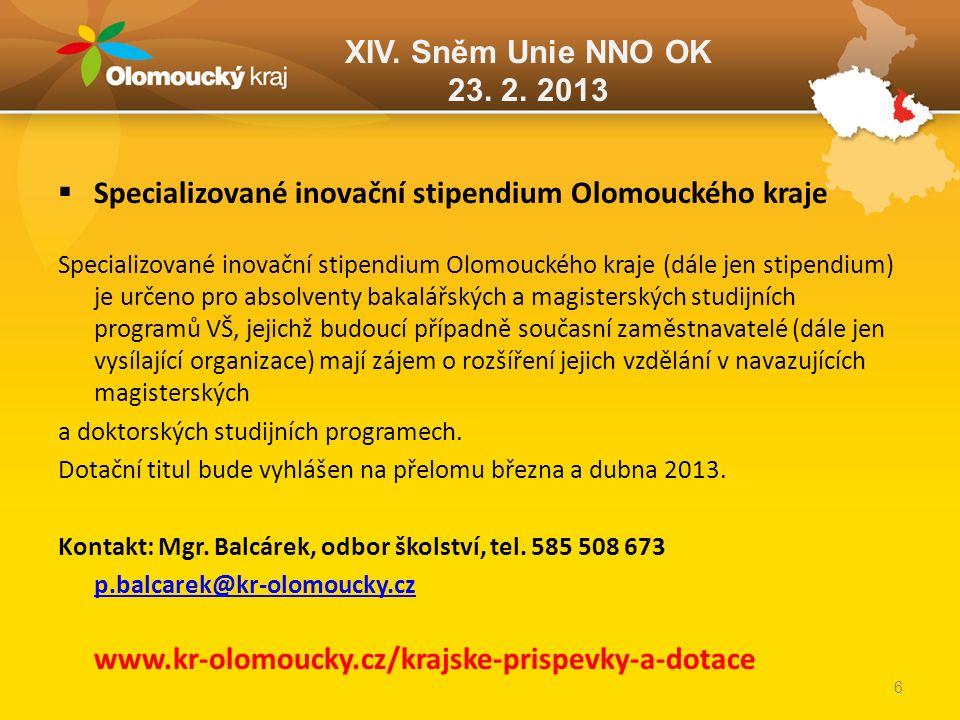 XIV. Sněm Unie NNO OK 23. 2. 2013  Specializované inovační stipendium Olomouckého kraje Specializované inovační stipendium Olomouckého kraje (dále je