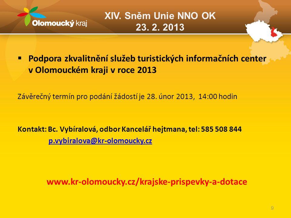 XIV. Sněm Unie NNO OK 23. 2. 2013  Podpora zkvalitnění služeb turistických informačních center v Olomouckém kraji v roce 2013 Závěrečný termín pro po