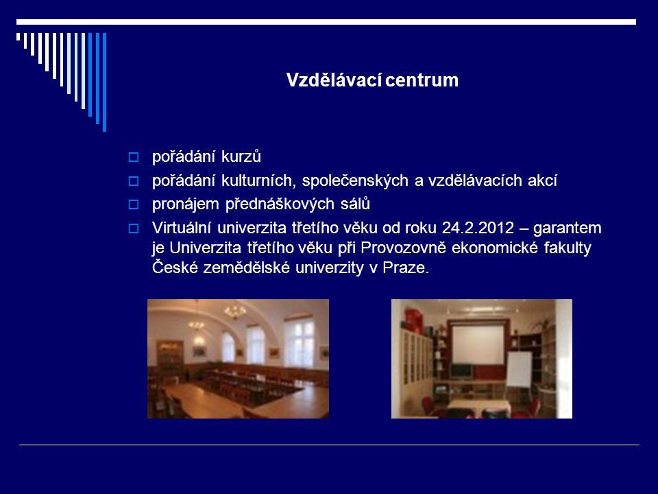 Vzdělávací centrum  pořádání kurzů  pořádání kulturních, společenských a vzdělávacích akcí  pronájem přednáškových sálů  Virtuální univerzita třetího věku od roku 24.2.2012 – garantem je Univerzita třetího věku při Provozovně ekonomické fakulty České zemědělské univerzity v Praze.