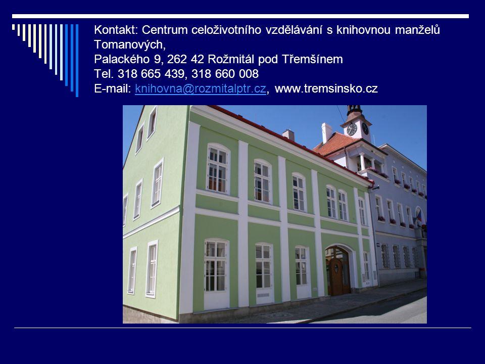 Kontakt: Centrum celoživotního vzdělávání s knihovnou manželů Tomanových, Palackého 9, 262 42 Rožmitál pod Třemšínem Tel.