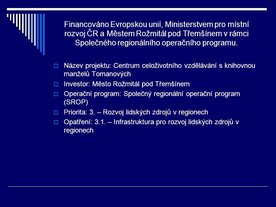 Financováno Evropskou unií, Ministerstvem pro místní rozvoj ČR a Městem Rožmitál pod Třemšínem v rámci Společného regionálního operačního programu.