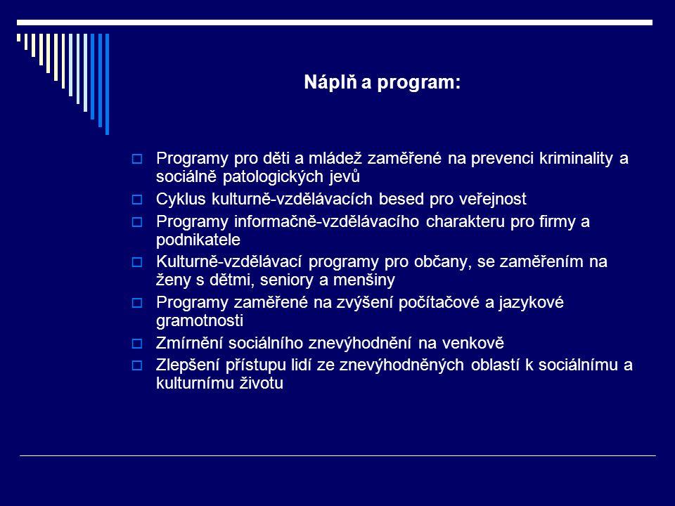 Náplň a program:  Programy pro děti a mládež zaměřené na prevenci kriminality a sociálně patologických jevů  Cyklus kulturně-vzdělávacích besed pro veřejnost  Programy informačně-vzdělávacího charakteru pro firmy a podnikatele  Kulturně-vzdělávací programy pro občany, se zaměřením na ženy s dětmi, seniory a menšiny  Programy zaměřené na zvýšení počítačové a jazykové gramotnosti  Zmírnění sociálního znevýhodnění na venkově  Zlepšení přístupu lidí ze znevýhodněných oblastí k sociálnímu a kulturnímu životu