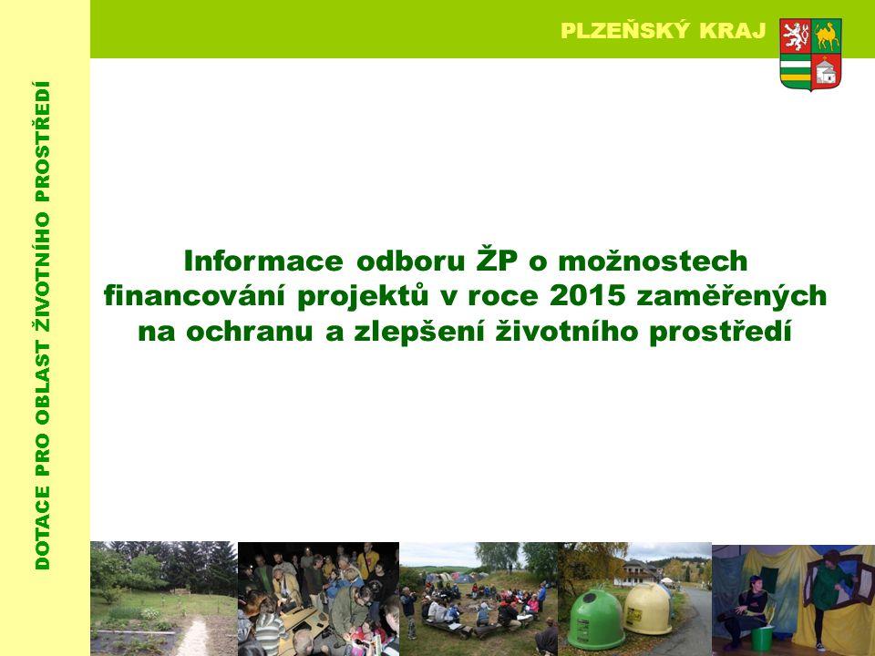 DOTACE PRO OBLAST ŽIVOTNÍHO PROSTŘEDÍ PLZEŇSKÝ KRAJ Informace odboru ŽP o možnostech financování projektů v roce 2015 zaměřených na ochranu a zlepšení životního prostředí