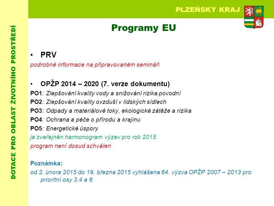 DOTACE PRO OBLAST ŽIVOTNÍHO PROSTŘEDÍ PLZEŇSKÝ KRAJ Programy EU PRV podrobné informace na připravovaném semináři OPŽP 2014 – 2020 (7.
