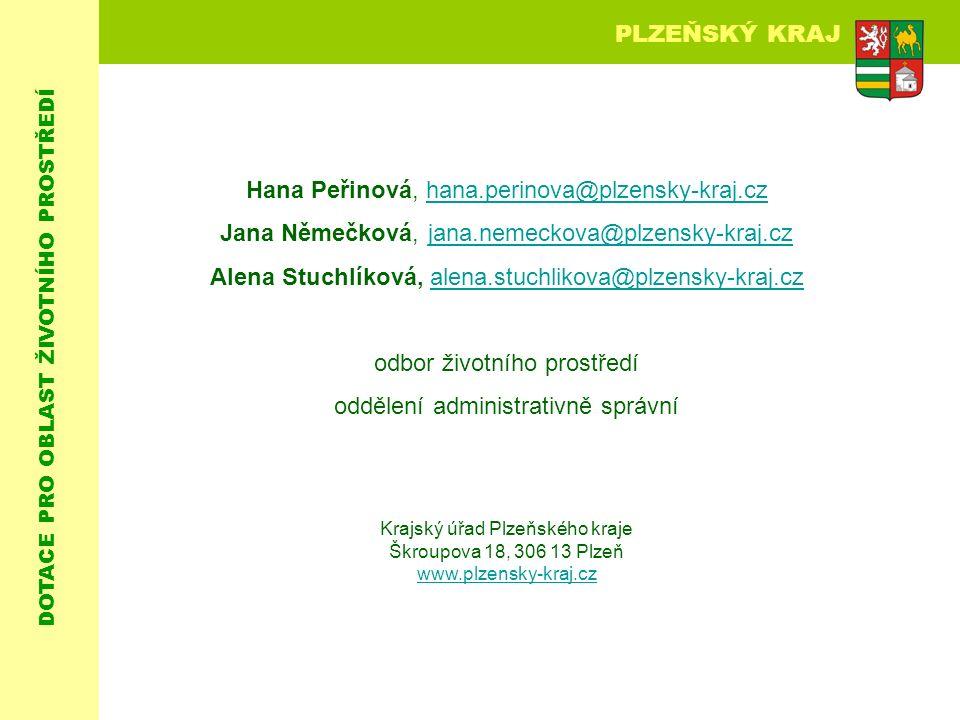 DOTACE PRO OBLAST ŽIVOTNÍHO PROSTŘEDÍ PLZEŇSKÝ KRAJ Hana Peřinová, hana.perinova@plzensky-kraj.czhana.perinova@plzensky-kraj.cz Jana Němečková, jana.nemeckova@plzensky-kraj.czjana.nemeckova@plzensky-kraj.cz Alena Stuchlíková, alena.stuchlikova@plzensky-kraj.czalena.stuchlikova@plzensky-kraj.cz odbor životního prostředí oddělení administrativně správní Krajský úřad Plzeňského kraje Škroupova 18, 306 13 Plzeň www.plzensky-kraj.cz www.plzensky-kraj.cz
