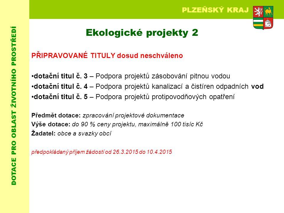DOTACE PRO OBLAST ŽIVOTNÍHO PROSTŘEDÍ PLZEŇSKÝ KRAJ Ekologické projekty 2 PŘIPRAVOVANÉ TITULY dosud neschváleno dotační titul č.