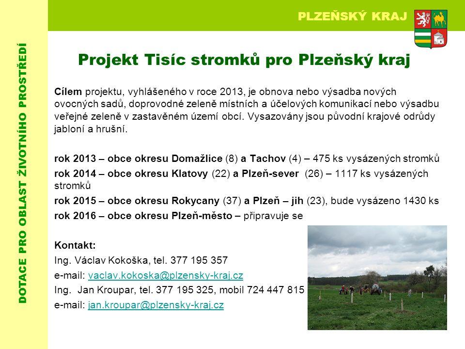 DOTACE PRO OBLAST ŽIVOTNÍHO PROSTŘEDÍ PLZEŇSKÝ KRAJ Projekt Tisíc stromků pro Plzeňský kraj Cílem projektu, vyhlášeného v roce 2013, je obnova nebo výsadba nových ovocných sadů, doprovodné zeleně místních a účelových komunikací nebo výsadbu veřejné zeleně v zastavěném území obcí.
