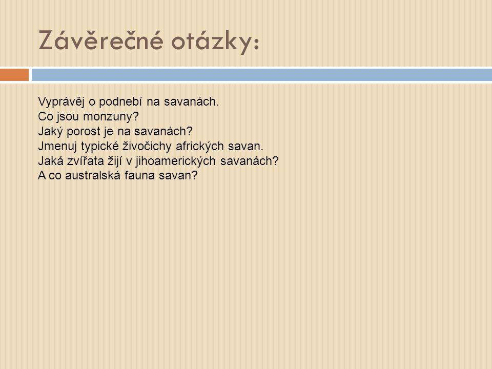 Závěrečné otázky: Vyprávěj o podnebí na savanách. Co jsou monzuny? Jaký porost je na savanách? Jmenuj typické živočichy afrických savan. Jaká zvířata