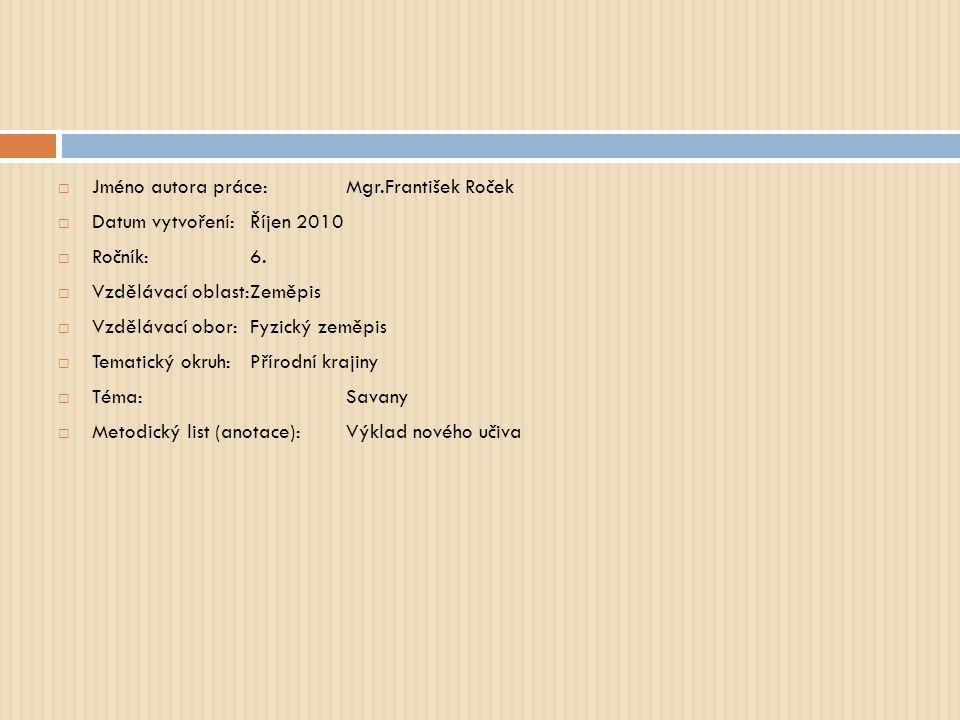  Jméno autora práce:Mgr.František Roček  Datum vytvoření:Říjen 2010  Ročník:6.  Vzdělávací oblast:Zeměpis  Vzdělávací obor:Fyzický zeměpis  Tema
