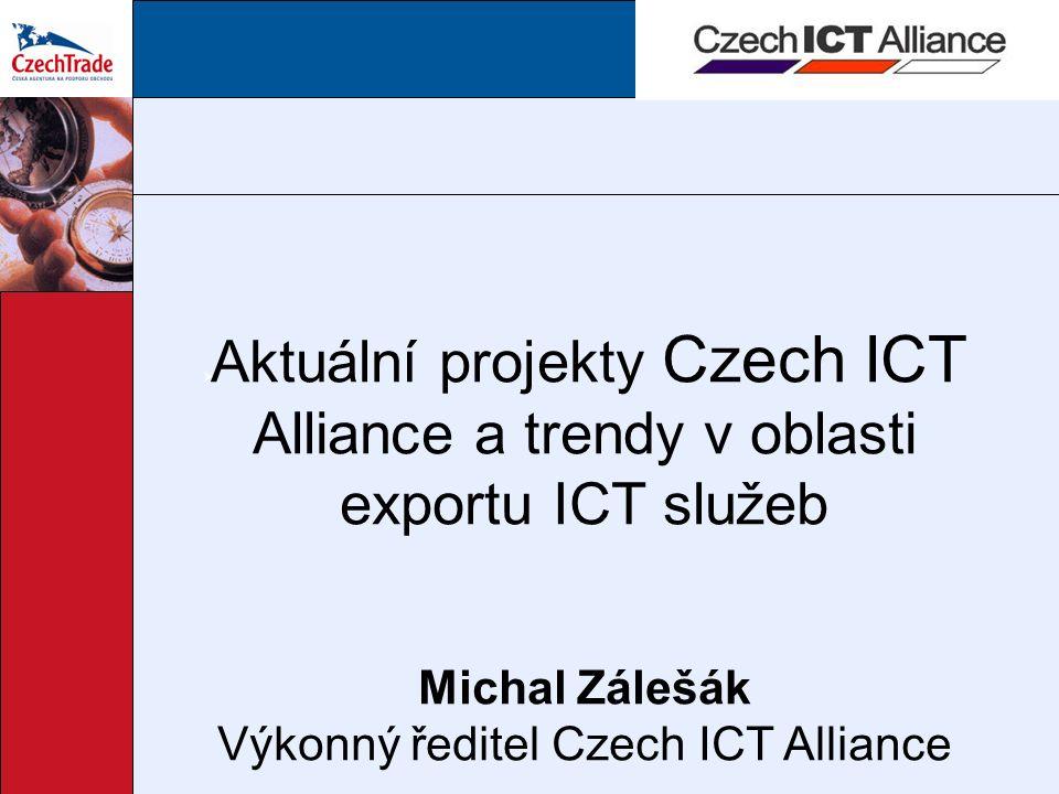  Aktuální projekty Czech ICT Alliance a trendy v oblasti exportu ICT služeb Michal Zálešák Výkonný ředitel Czech ICT Alliance