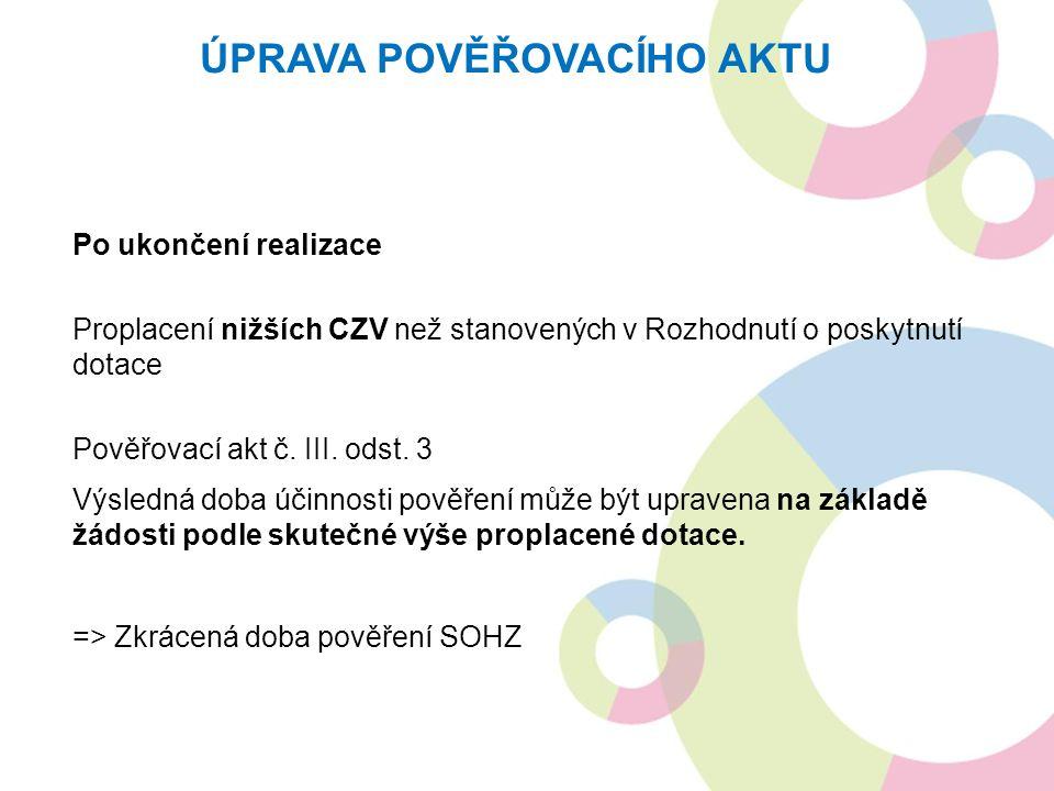 Po ukončení realizace Proplacení nižších CZV než stanovených v Rozhodnutí o poskytnutí dotace Pověřovací akt č.