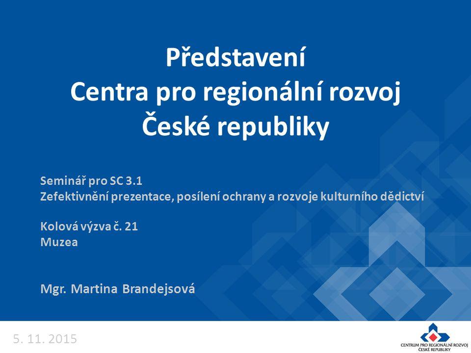 Představení Centra pro regionální rozvoj České republiky Mgr. Martina Brandejsová Seminář pro SC 3.1 Zefektivnění prezentace, posílení ochrany a rozvo