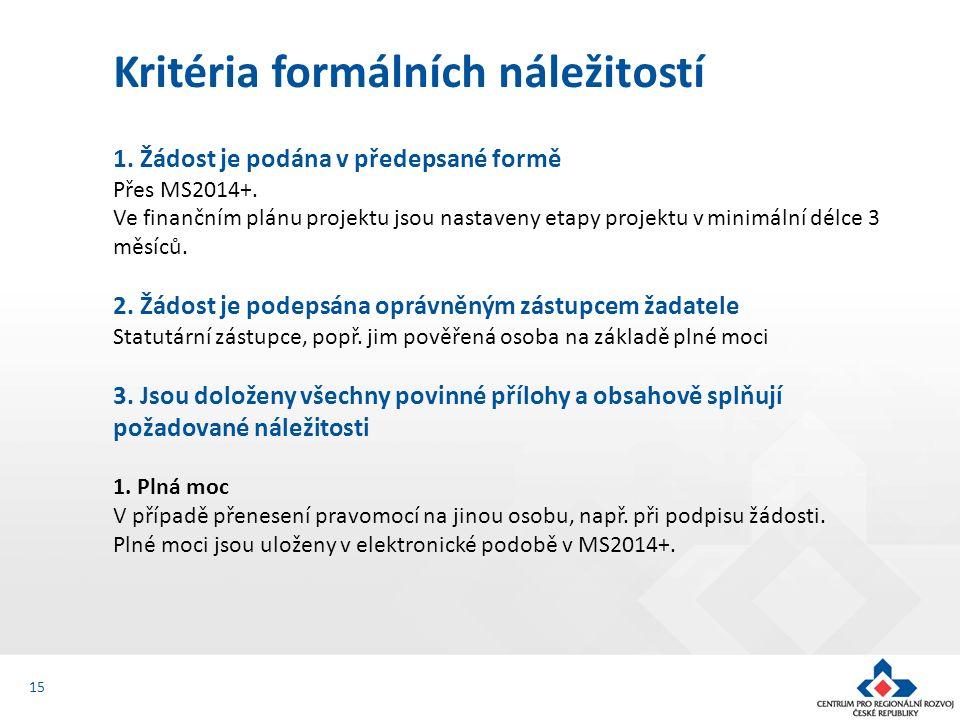 1. Žádost je podána v předepsané formě Přes MS2014+. Ve finančním plánu projektu jsou nastaveny etapy projektu v minimální délce 3 měsíců. 2. Žádost j