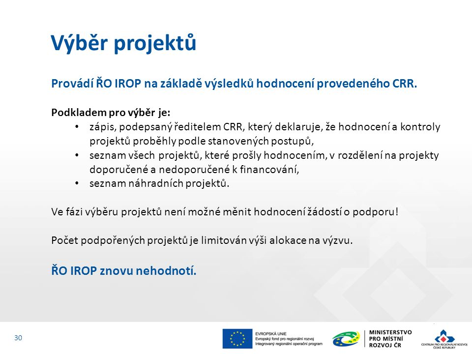 Provádí ŘO IROP na základě výsledků hodnocení provedeného CRR. Podkladem pro výběr je: zápis, podepsaný ředitelem CRR, který deklaruje, že hodnocení a