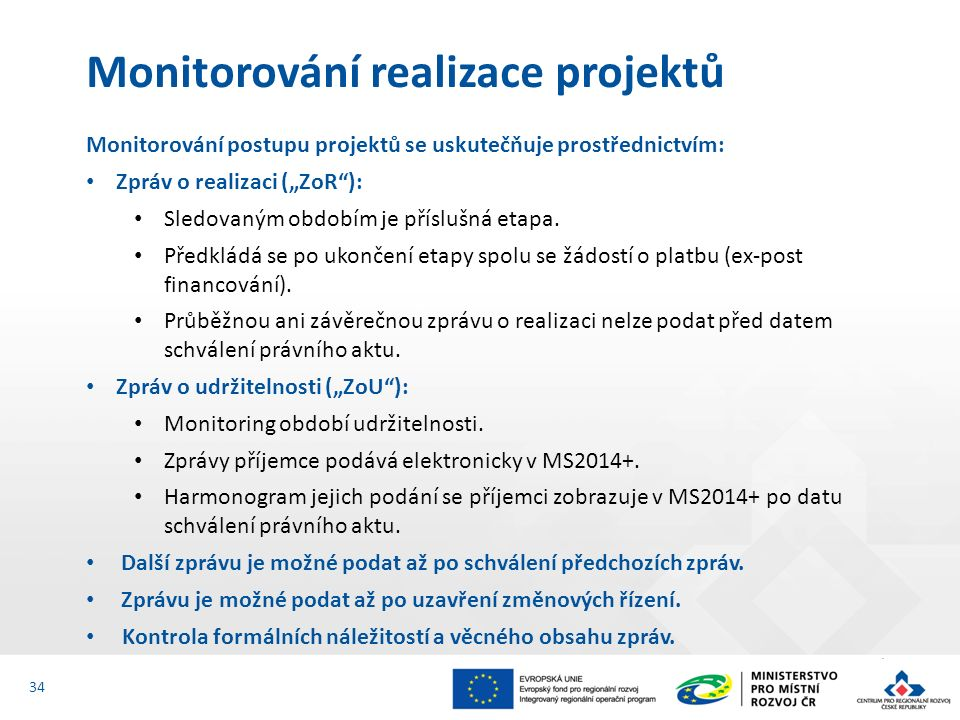 """Monitorování postupu projektů se uskutečňuje prostřednictvím: Zpráv o realizaci (""""ZoR ): Sledovaným obdobím je příslušná etapa."""